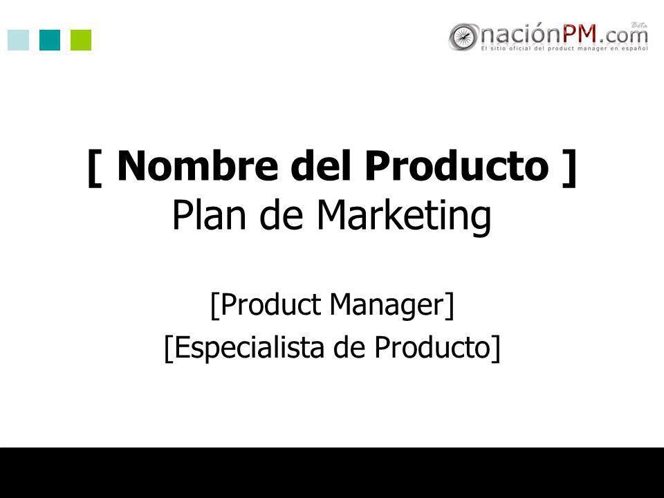 [ Nombre del Producto ] Plan de Marketing [Product Manager] [Especialista de Producto]