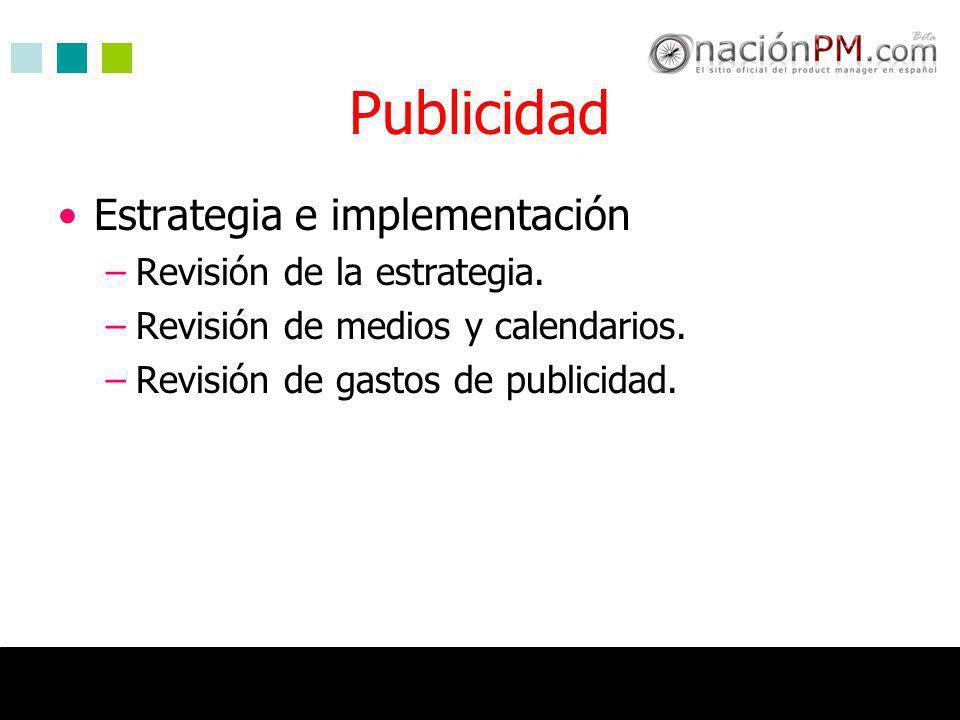 Publicidad Estrategia e implementación –Revisión de la estrategia. –Revisión de medios y calendarios. –Revisión de gastos de publicidad.