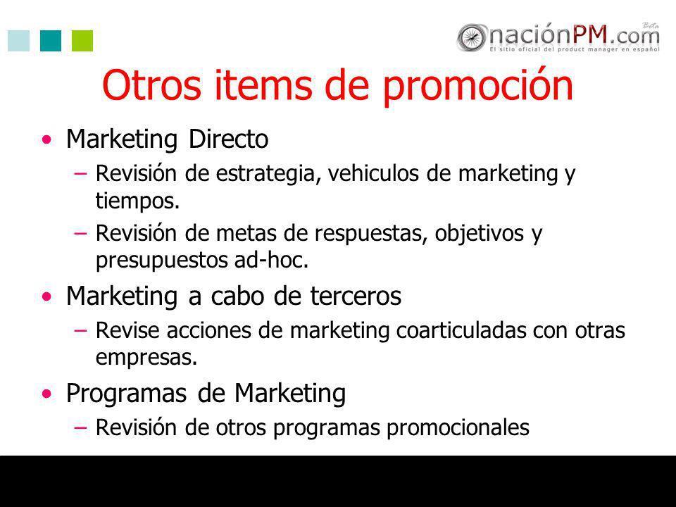 Otros items de promoción Marketing Directo –Revisión de estrategia, vehiculos de marketing y tiempos. –Revisión de metas de respuestas, objetivos y pr