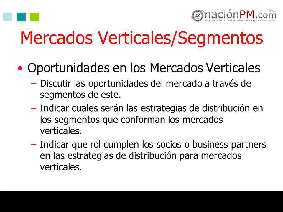 Mercados Verticales/Segmentos Oportunidades en los Mercados Verticales –Discutir las oportunidades del mercado a través de segmentos de este. –Indicar