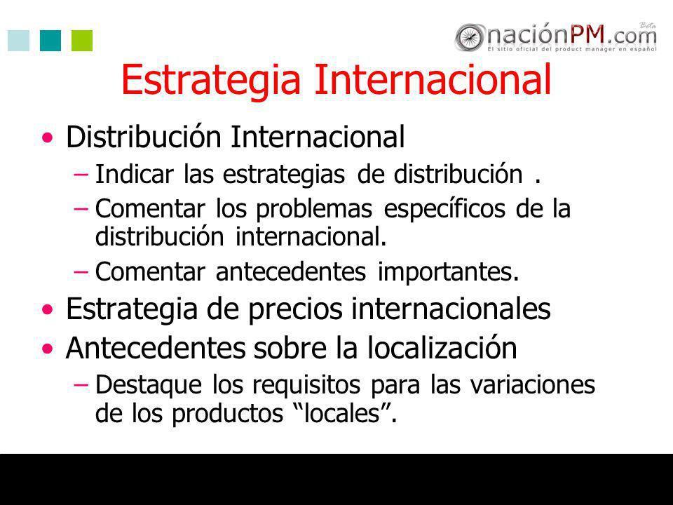 Estrategia Internacional Distribución Internacional –Indicar las estrategias de distribución. –Comentar los problemas específicos de la distribución i