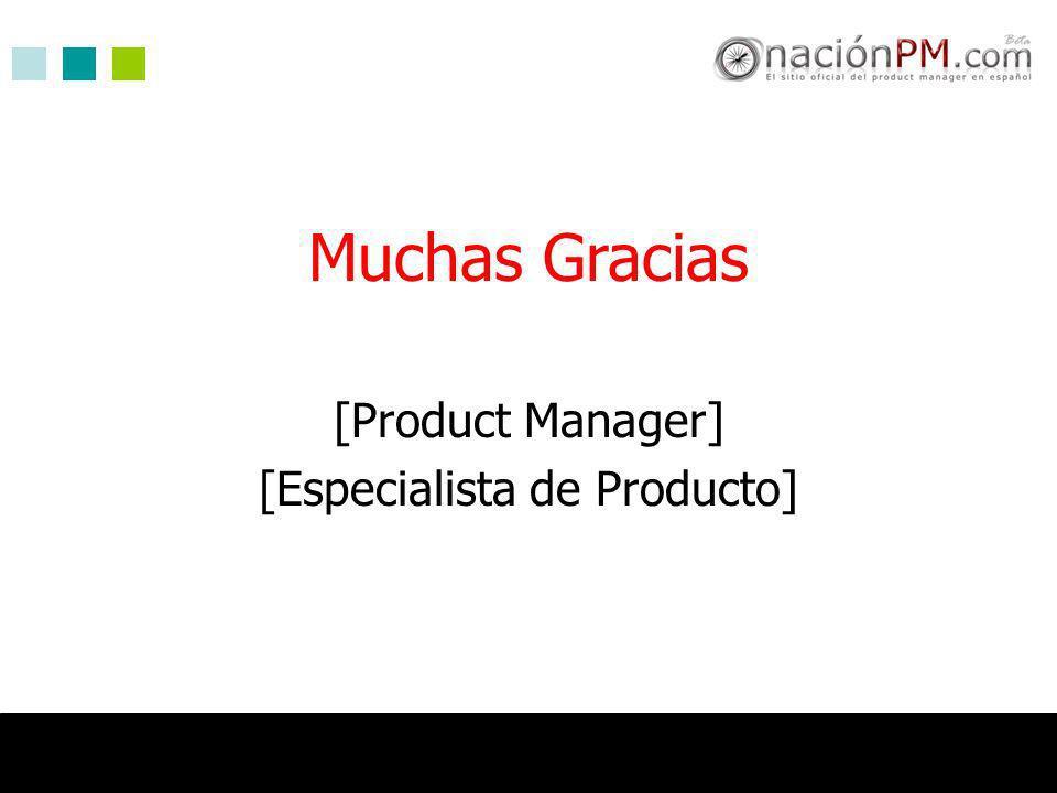 Muchas Gracias [Product Manager] [Especialista de Producto]