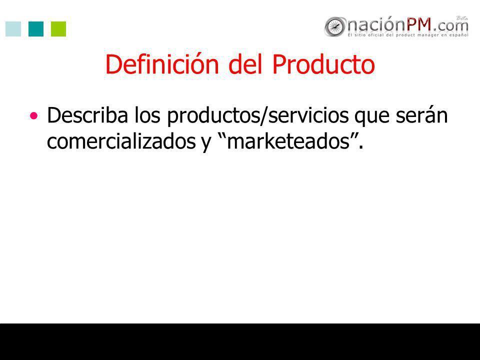 Definición del Producto Describa los productos/servicios que serán comercializados y marketeados.