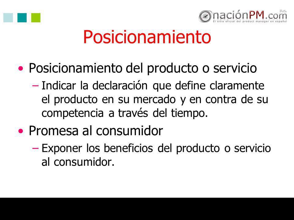 Posicionamiento Posicionamiento del producto o servicio –Indicar la declaración que define claramente el producto en su mercado y en contra de su comp