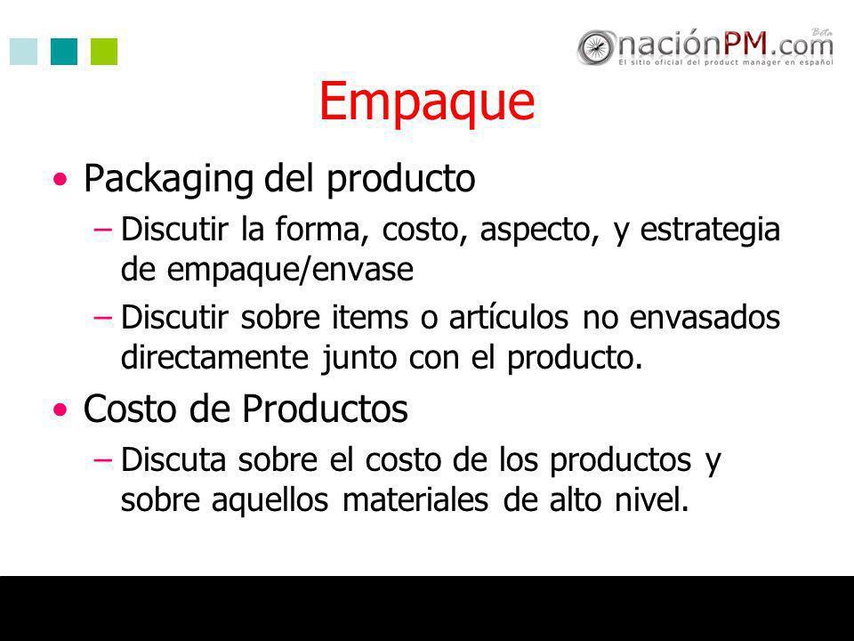 Empaque Packaging del producto –Discutir la forma, costo, aspecto, y estrategia de empaque/envase –Discutir sobre items o artículos no envasados direc