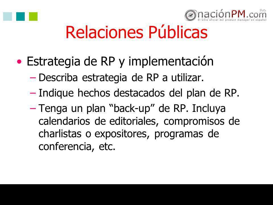 Relaciones Públicas Estrategia de RP y implementación –Describa estrategia de RP a utilizar. –Indique hechos destacados del plan de RP. –Tenga un plan