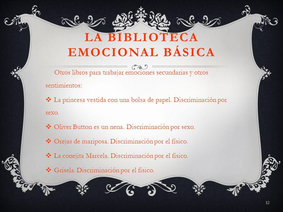 12 LA BIBLIOTECA EMOCIONAL BÁSICA Otros libros para trabajar emociones secundarias y otros sentimientos: La princesa vestida con una bolsa de papel. D