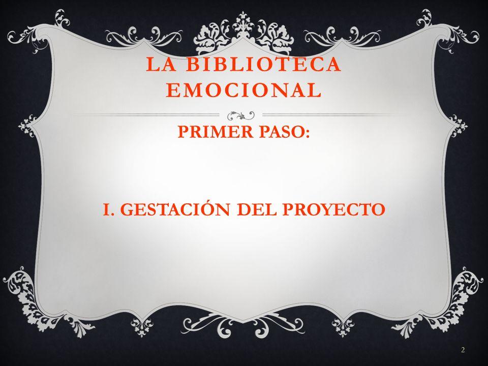 2 LA BIBLIOTECA EMOCIONAL PRIMER PASO: I. GESTACIÓN DEL PROYECTO
