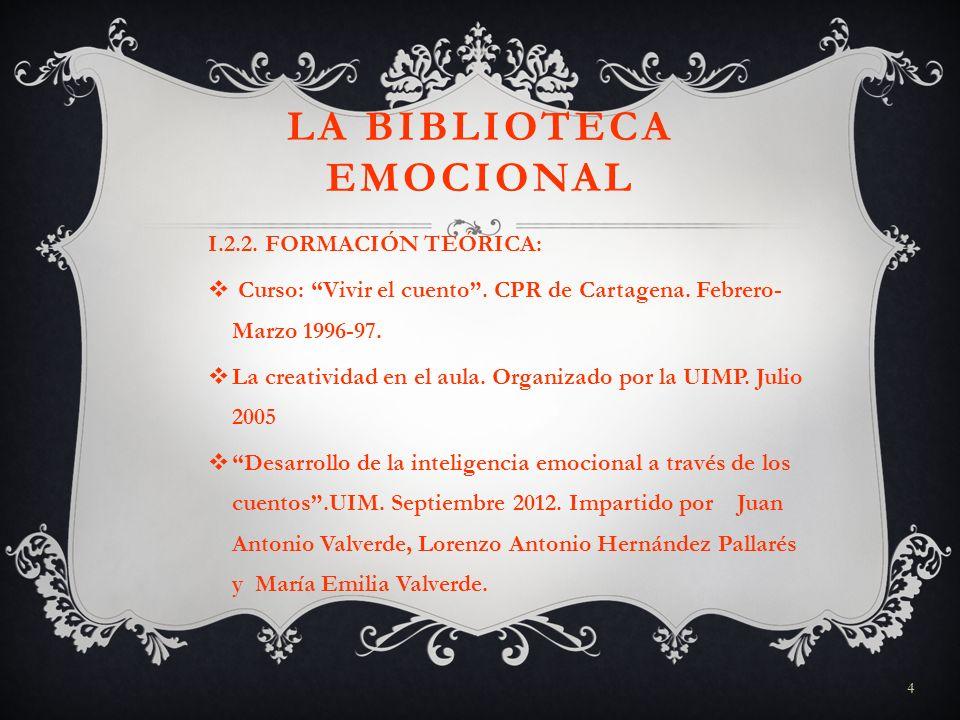 4 LA BIBLIOTECA EMOCIONAL I.2.2. FORMACIÓN TEÓRICA: Curso: Vivir el cuento. CPR de Cartagena. Febrero- Marzo 1996-97. La creatividad en el aula. Organ