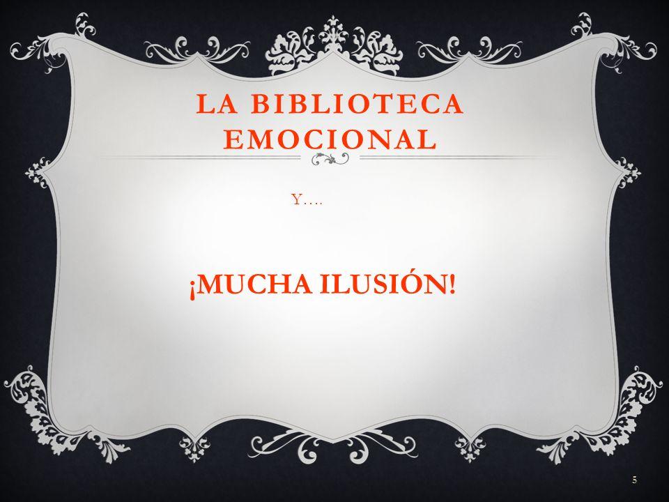 5 LA BIBLIOTECA EMOCIONAL Y…. ¡MUCHA ILUSIÓN!