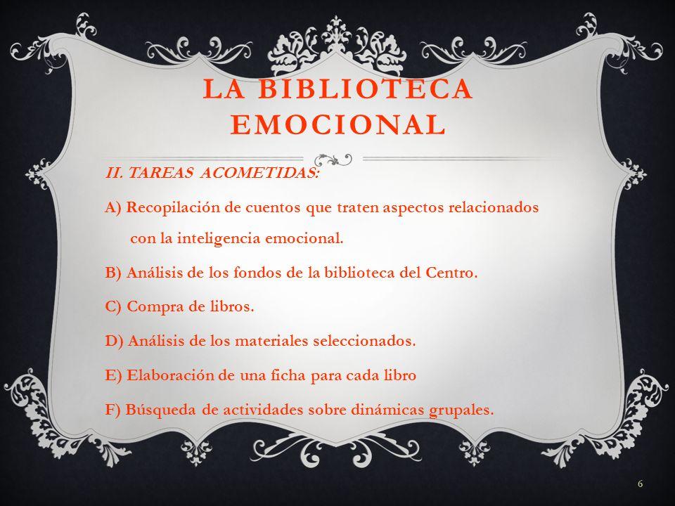 6 LA BIBLIOTECA EMOCIONAL II. TAREAS ACOMETIDAS: A) Recopilación de cuentos que traten aspectos relacionados con la inteligencia emocional. B) Análisi