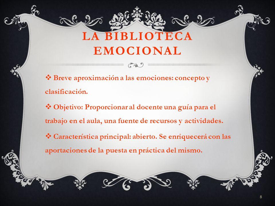 8 LA BIBLIOTECA EMOCIONAL Breve aproximación a las emociones: concepto y clasificación. Objetivo: Proporcionar al docente una guía para el trabajo en