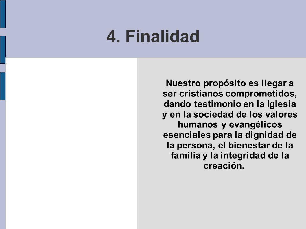 4. Finalidad Nuestro propósito es llegar a ser cristianos comprometidos, dando testimonio en la Iglesia y en la sociedad de los valores humanos y evan