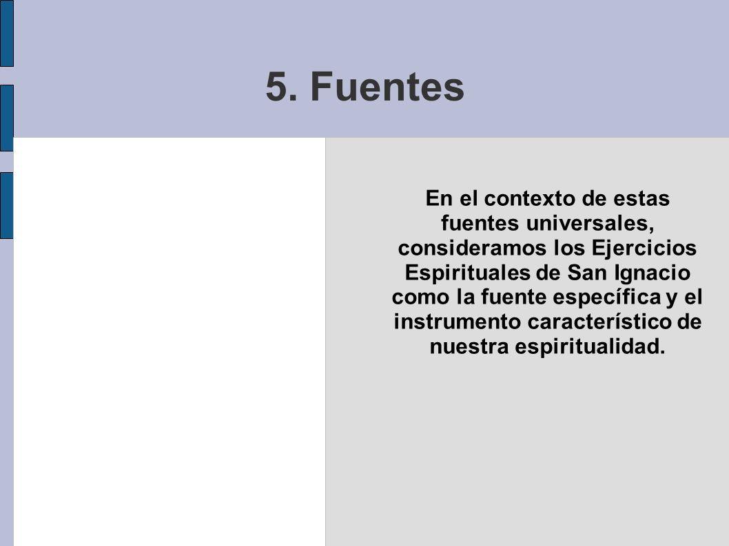 5. Fuentes En el contexto de estas fuentes universales, consideramos los Ejercicios Espirituales de San Ignacio como la fuente específica y el instrum