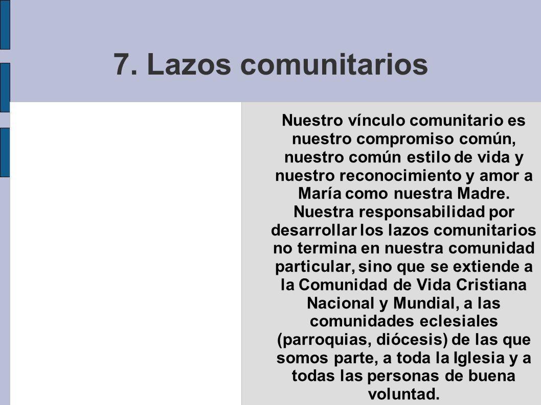 7. Lazos comunitarios Nuestro vínculo comunitario es nuestro compromiso común, nuestro común estilo de vida y nuestro reconocimiento y amor a María co