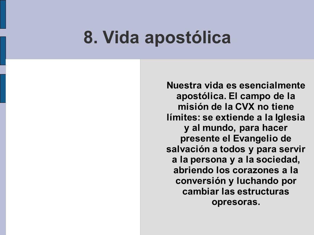 8. Vida apostólica Nuestra vida es esencialmente apostólica. El campo de la misión de la CVX no tiene límites: se extiende a la Iglesia y al mundo, pa