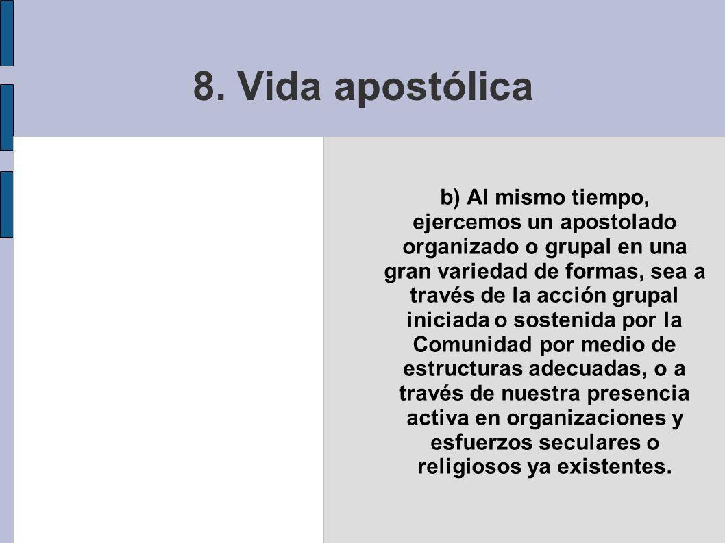 8. Vida apostólica b) Al mismo tiempo, ejercemos un apostolado organizado o grupal en una gran variedad de formas, sea a través de la acción grupal in