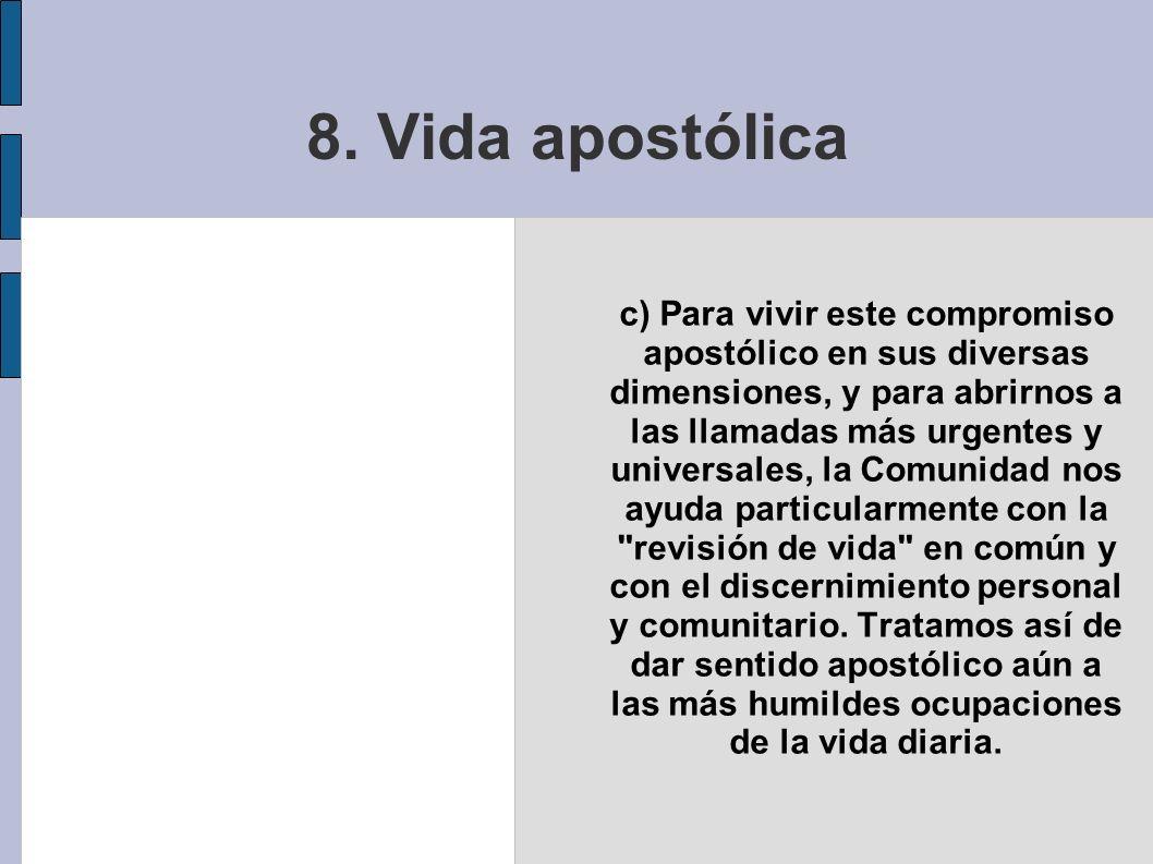 8. Vida apostólica c) Para vivir este compromiso apostólico en sus diversas dimensiones, y para abrirnos a las llamadas más urgentes y universales, la