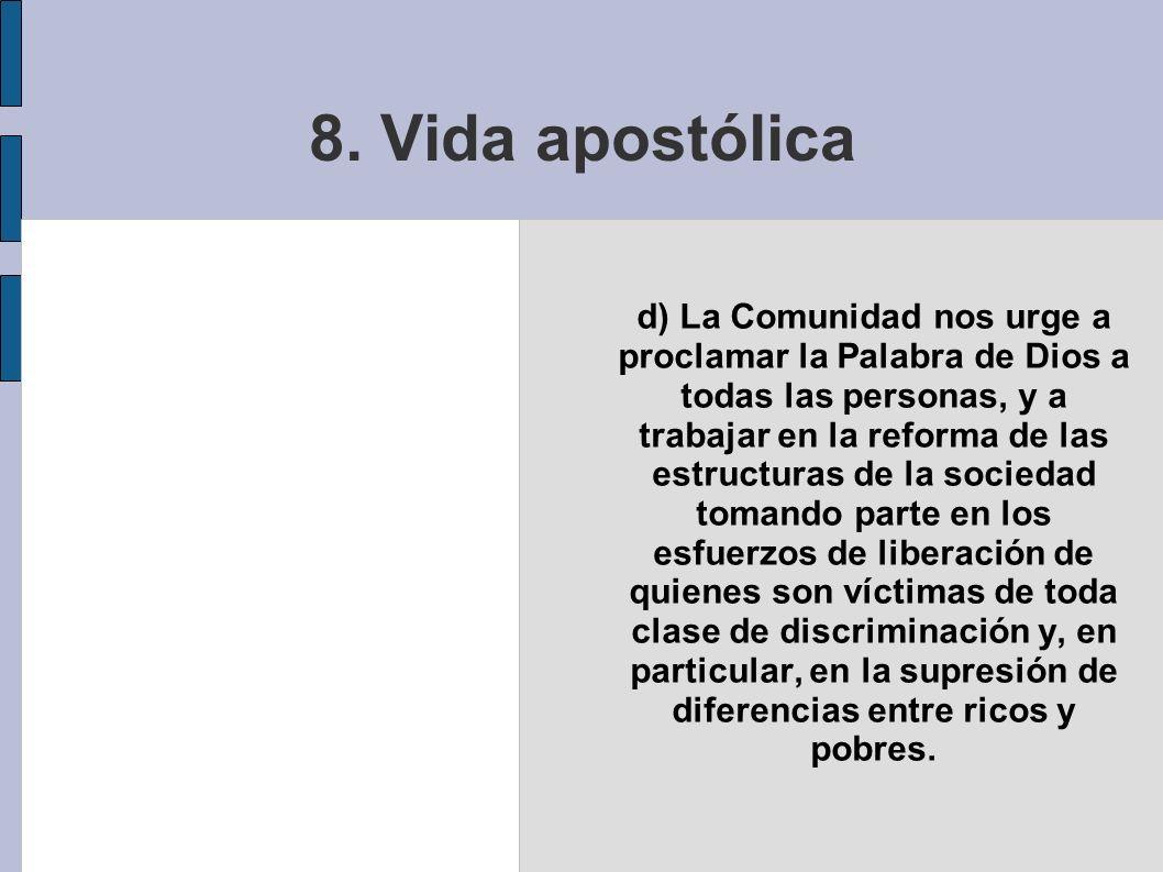8. Vida apostólica d) La Comunidad nos urge a proclamar la Palabra de Dios a todas las personas, y a trabajar en la reforma de las estructuras de la s