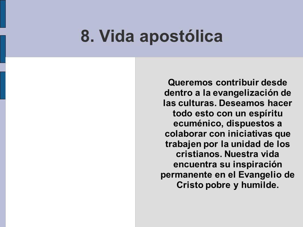 8. Vida apostólica Queremos contribuir desde dentro a la evangelización de las culturas. Deseamos hacer todo esto con un espíritu ecuménico, dispuesto