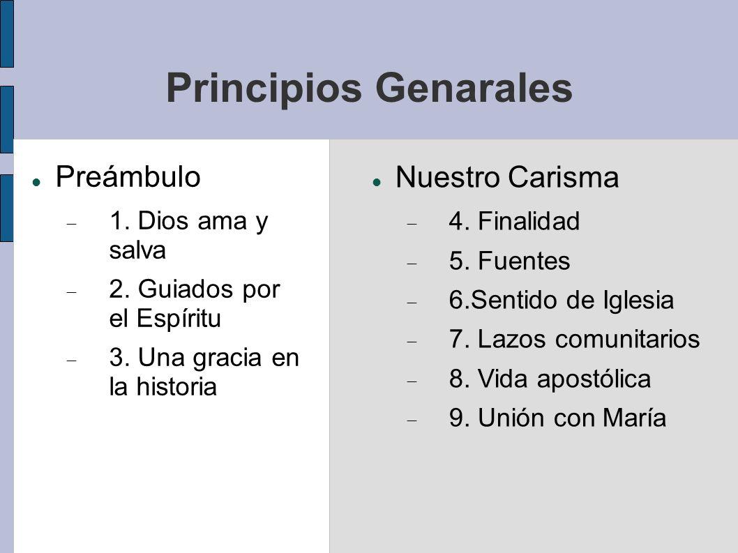 Principios Genarales Preámbulo 1. Dios ama y salva 2. Guiados por el Espíritu 3. Una gracia en la historia Nuestro Carisma 4. Finalidad 5. Fuentes 6.S