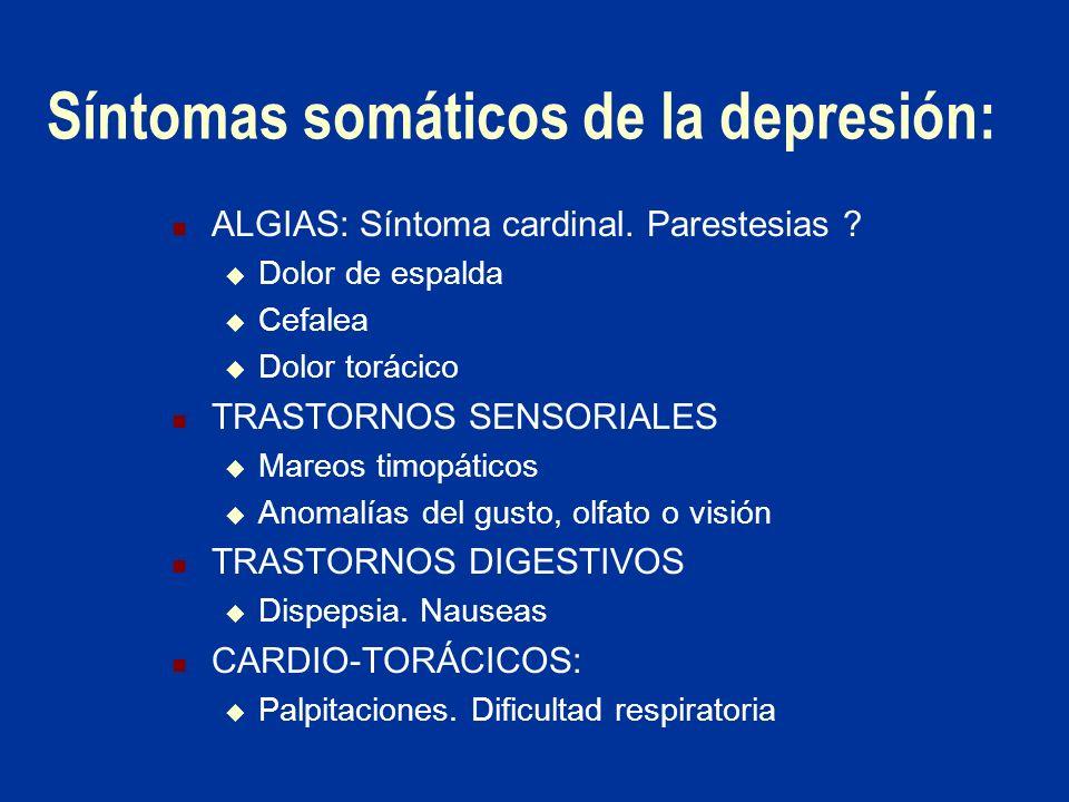 Síntomas somáticos de la depresión: ALGIAS: Síntoma cardinal. Parestesias ? Dolor de espalda Cefalea Dolor torácico TRASTORNOS SENSORIALES Mareos timo