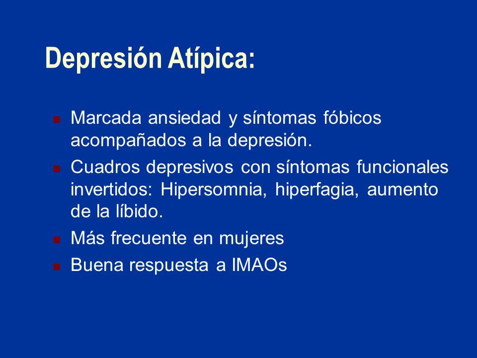 Depresión Atípica: Marcada ansiedad y síntomas fóbicos acompañados a la depresión. Cuadros depresivos con síntomas funcionales invertidos: Hipersomnia
