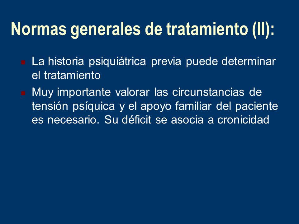 Normas generales de tratamiento (II): La historia psiquiátrica previa puede determinar el tratamiento Muy importante valorar las circunstancias de ten