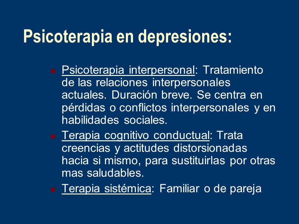Psicoterapia en depresiones: Psicoterapia interpersonal: Tratamiento de las relaciones interpersonales actuales. Duración breve. Se centra en pérdidas