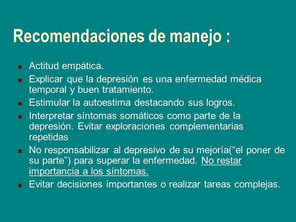 Recomendaciones de manejo : Actitud empática. Explicar que la depresión es una enfermedad médica temporal y buen tratamiento. Estimular la autoestima