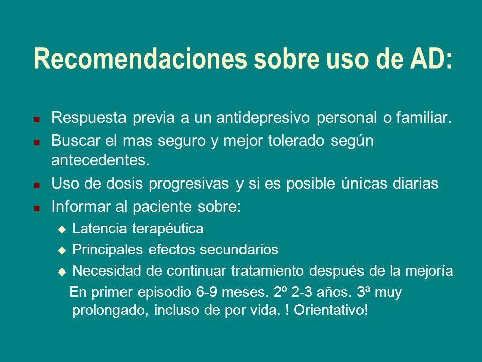 Recomendaciones sobre uso de AD: Respuesta previa a un antidepresivo personal o familiar. Buscar el mas seguro y mejor tolerado según antecedentes. Us