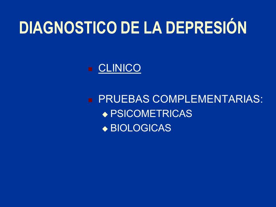 DIAGNOSTICO DE LA DEPRESIÓN CLINICO PRUEBAS COMPLEMENTARIAS: PSICOMETRICAS BIOLOGICAS