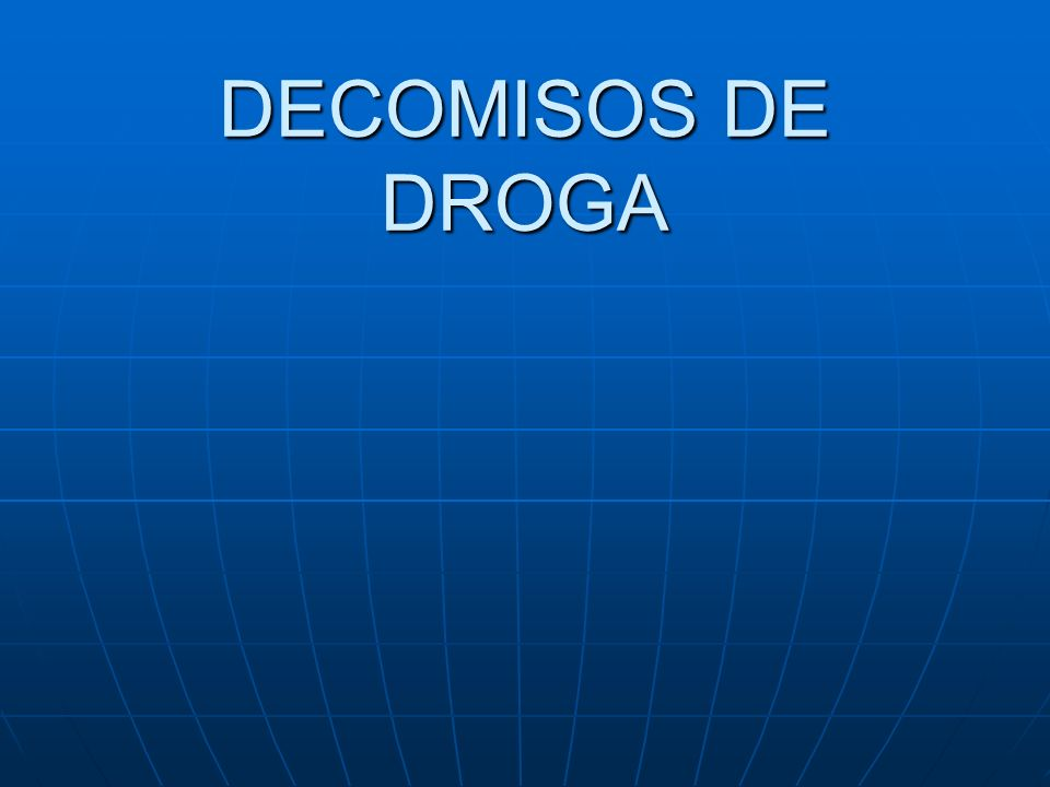 DECOMISOS DE DROGA