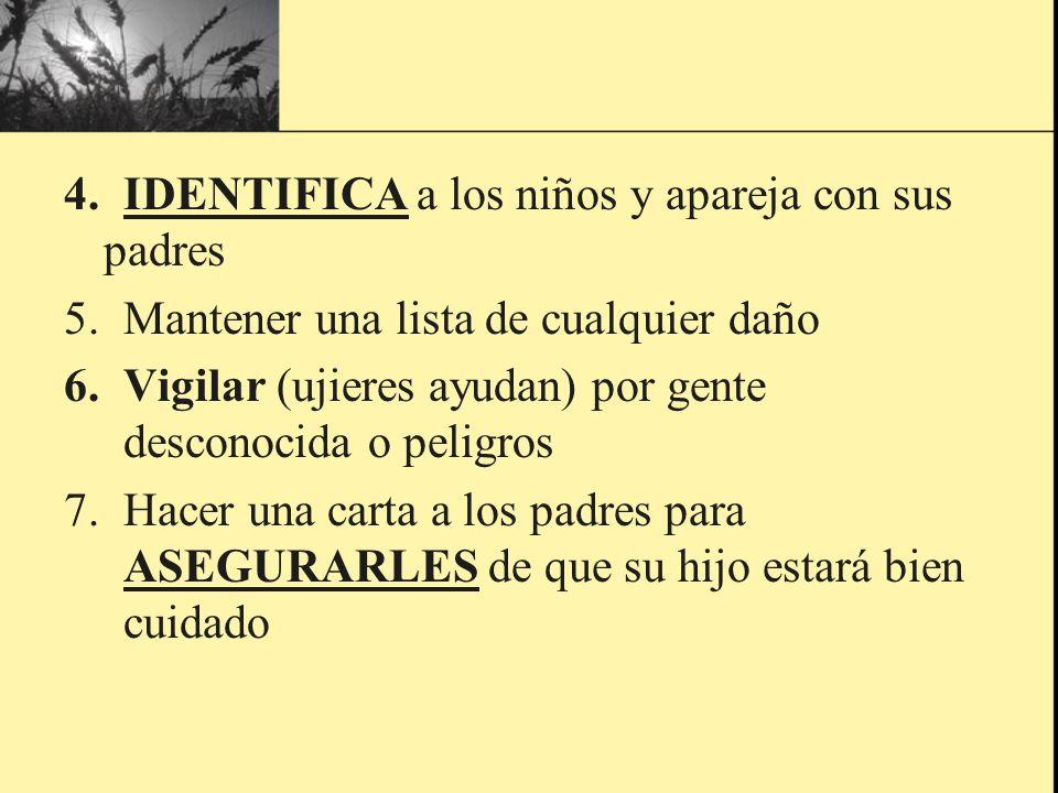 4. IDENTIFICA a los niños y apareja con sus padres 5.Mantener una lista de cualquier daño 6.Vigilar (ujieres ayudan) por gente desconocida o peligros