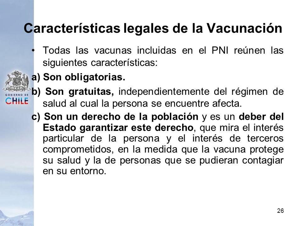 Características legales de la Vacunación Todas las vacunas incluidas en el PNI reúnen las siguientes características: a) Son obligatorias. b) Son grat