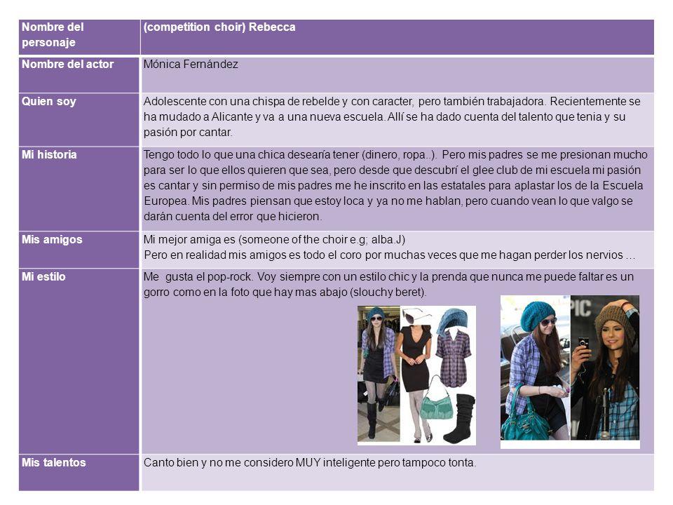 Nombre del personaje (competition choir) Rebecca Nombre del actorMónica Fernández Quien soy Adolescente con una chispa de rebelde y con caracter, pero también trabajadora.