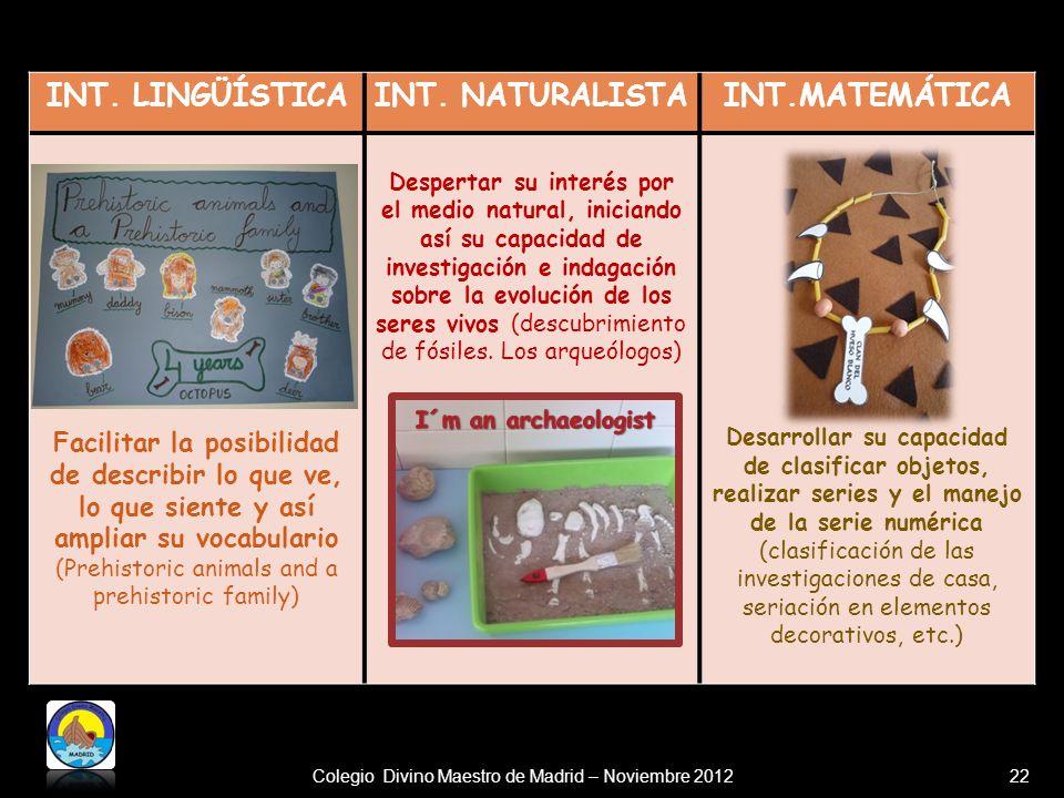 22Colegio Divino Maestro de Madrid – Noviembre 2012 INT. LINGÜÍSTICAINT. NATURALISTAINT.MATEMÁTICA Facilitar la posibilidad de describir lo que ve, lo