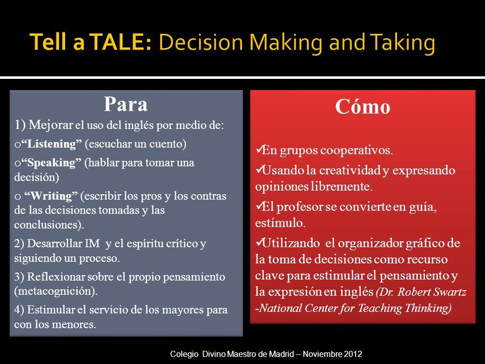 Para 1) Mejorar el uso del inglés por medio de: o Listening (escuchar un cuento) o Speaking (hablar para tomar una decisión) o Writing (escribir los p