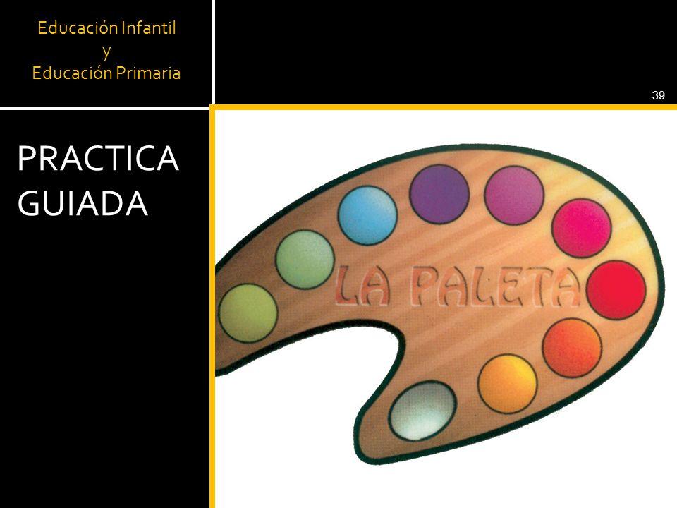 Educación Infantil y Educación Primaria PRACTICA GUIADA 39