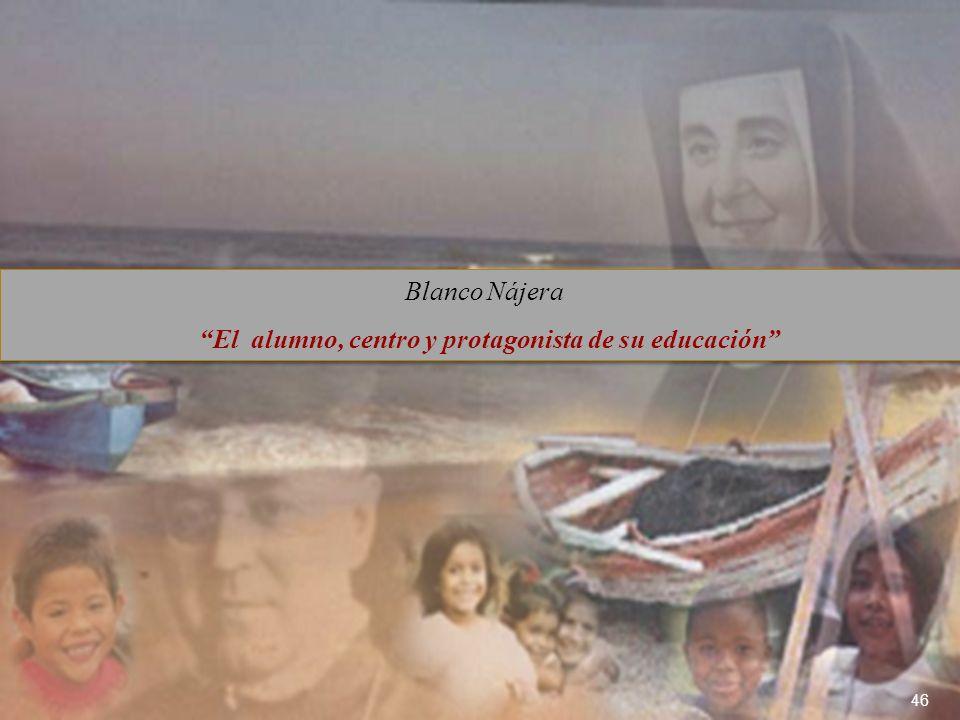 46 Blanco Nájera El alumno, centro y protagonista de su educación Blanco Nájera El alumno, centro y protagonista de su educación