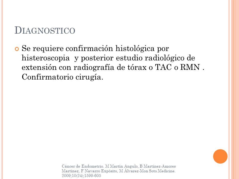 D IAGNOSTICO Se requiere confirmación histológica por histeroscopia y posterior estudio radiológico de extensión con radiografía de tórax o TAC o RMN.