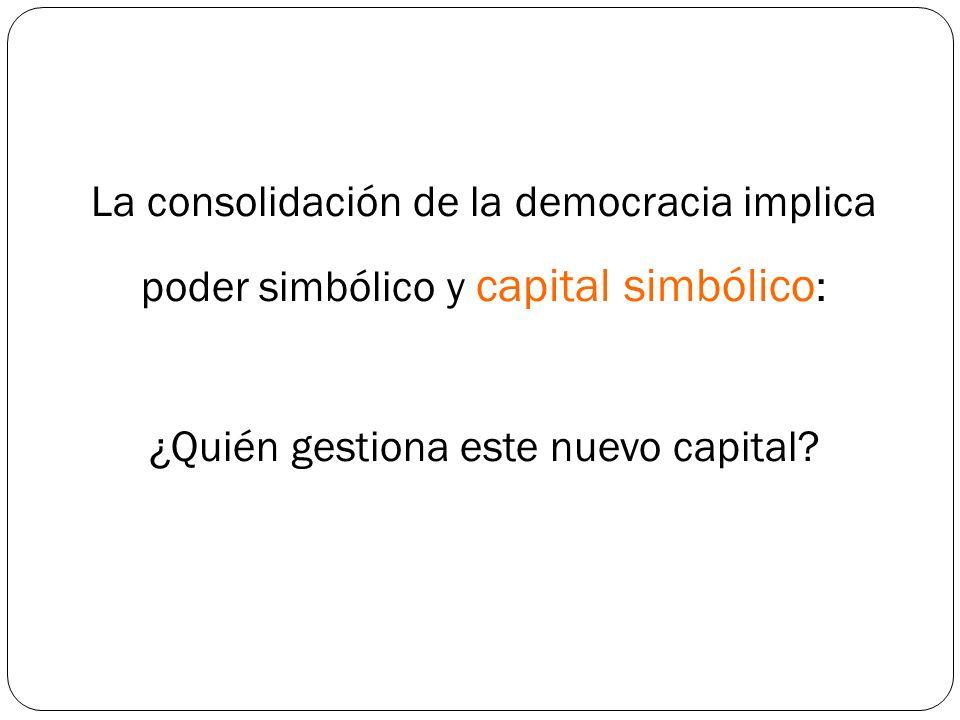 La consolidación de la democracia implica poder simbólico y capital simbólico : ¿Quién gestiona este nuevo capital?