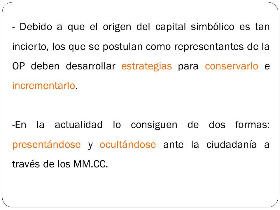 - Debido a que el origen del capital simbólico es tan incierto, los que se postulan como representantes de la OP deben desarrollar estrategias para co