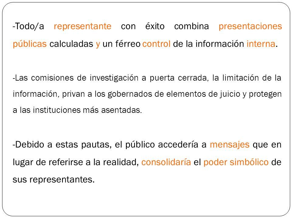 -Todo/a representante con éxito combina presentaciones públicas calculadas y un férreo control de la información interna. -Las comisiones de investiga