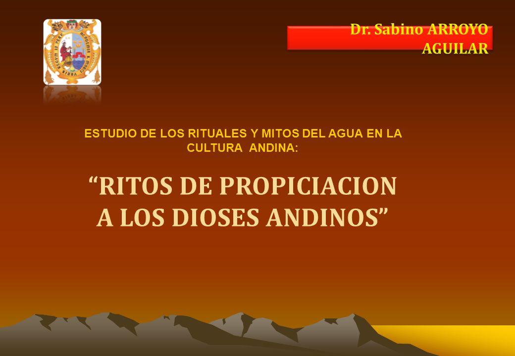 ESTUDIO DE LOS RITUALES Y MITOS DEL AGUA EN LA CULTURA ANDINA: RITOS DE PROPICIACION A LOS DIOSES ANDINOS