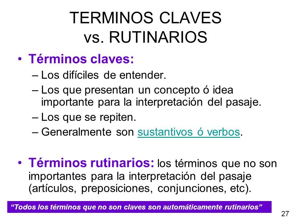 TERMINOS CLAVES vs. RUTINARIOS Términos claves: –Los difíciles de entender. –Los que presentan un concepto ó idea importante para la interpretación de