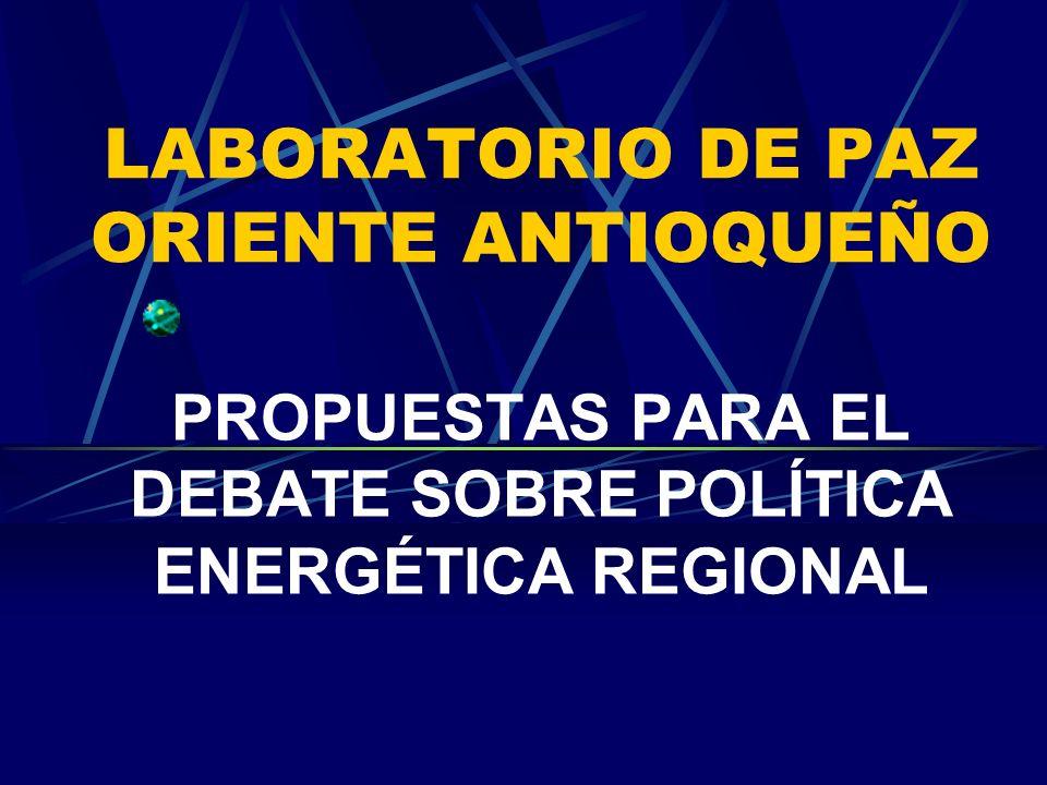 LABORATORIO DE PAZ ORIENTE ANTIOQUEÑO PROPUESTAS PARA EL DEBATE SOBRE POLÍTICA ENERGÉTICA REGIONAL