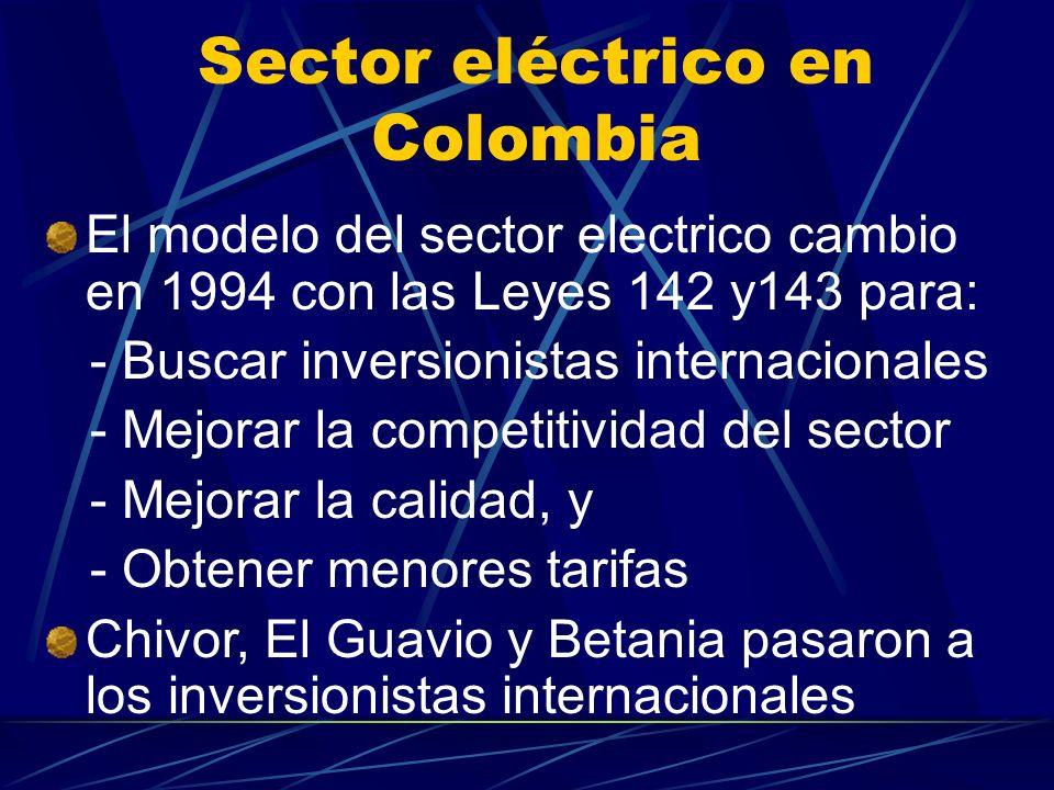 Sector eléctrico en Colombia El modelo del sector electrico cambio en 1994 con las Leyes 142 y143 para: - Buscar inversionistas internacionales - Mejo