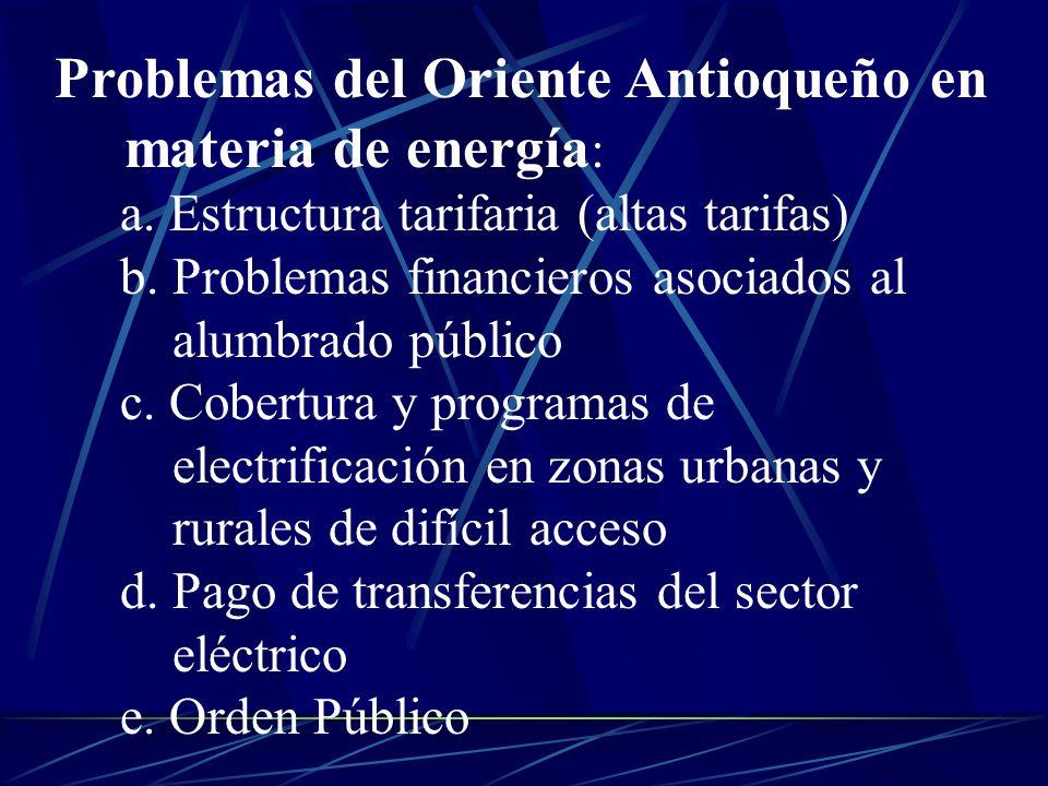 Problemas del Oriente Antioqueño en materia de energía : a. Estructura tarifaria (altas tarifas) b. Problemas financieros asociados al alumbrado públi