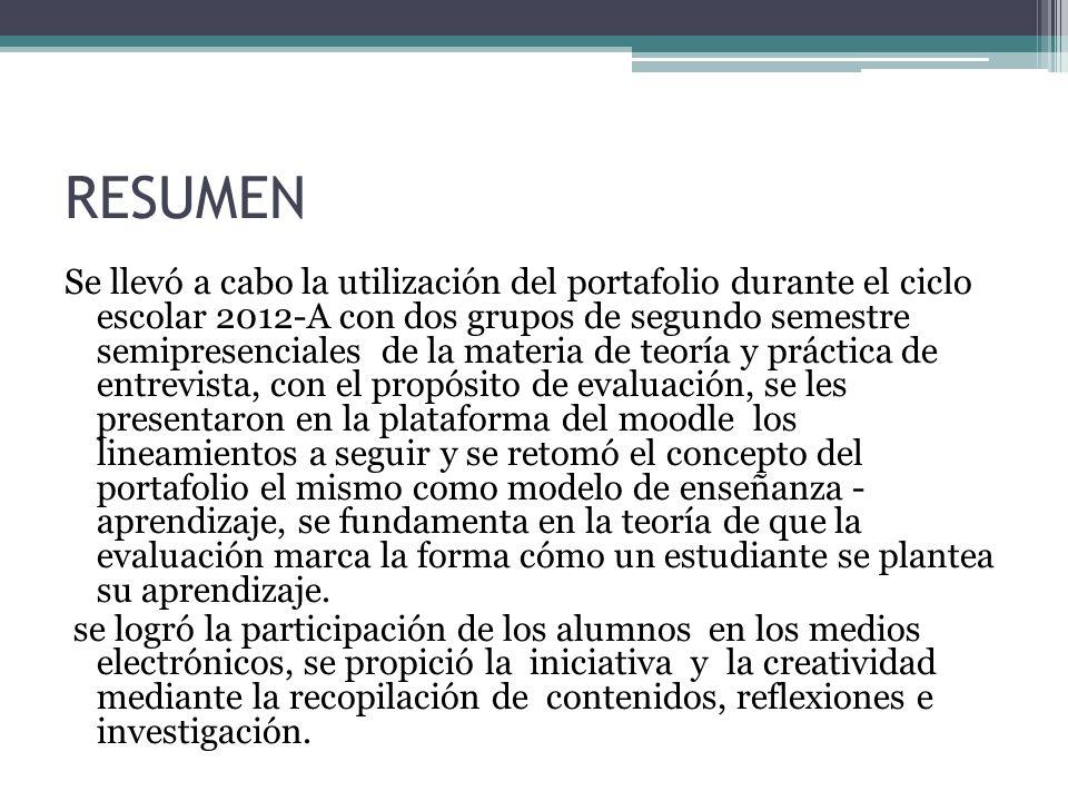 DEFINICIÓN Delmastro (2002) Consiste en una selección de los trabajos realizados por los alumnos a lo largo del curso que son utilizados para tratar de evaluar el desempeño estudiantil en términos de progresos logrados en relación con el trabajo inicial y la respectiva reflexión acerca de las fortalezas y debilidades de los mismos.